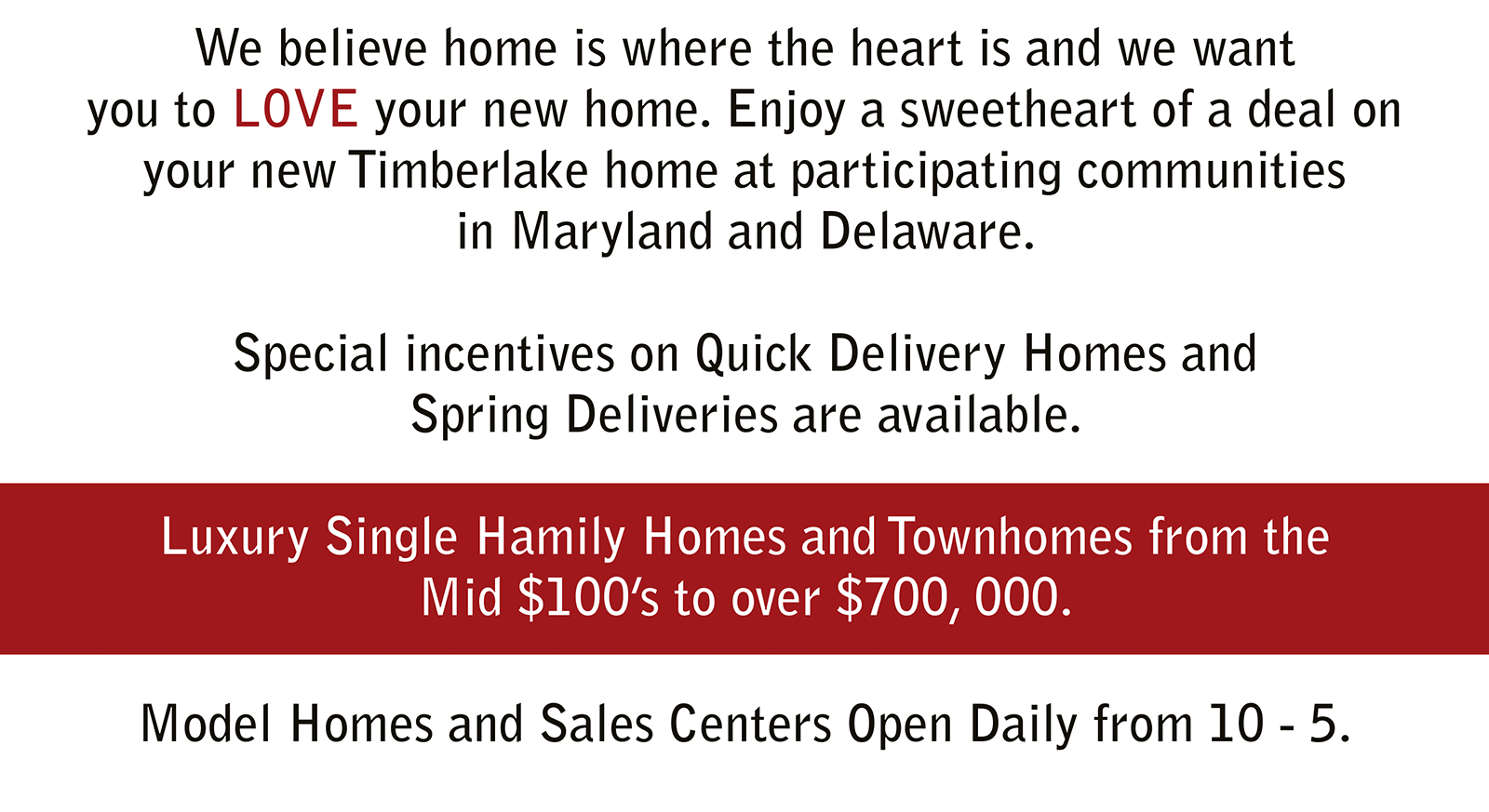 We believe home is where the heart is and we want you to LOVE your new home.